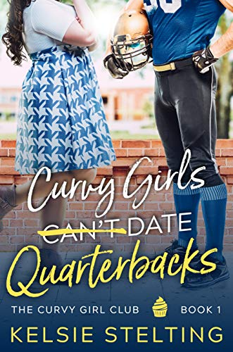 Curvy Girls Can t Date Quarterbacks: A Sweet Young Adult Romance (The Curvy Girl Club Book 1)