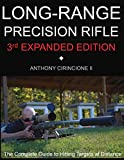 Long Range Precision Rifle: The Complete Guide to Hitting Targets at Distance - Anthony Cirincione