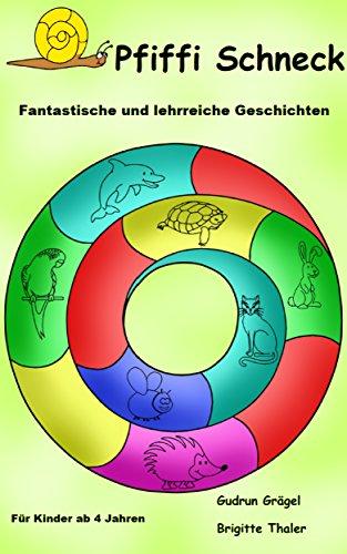 Pfiffi Schneck: Fantastische und lehrreiche Geschichten: (Mach dich schlau mit Pfiffi Schneck) (German Edition)