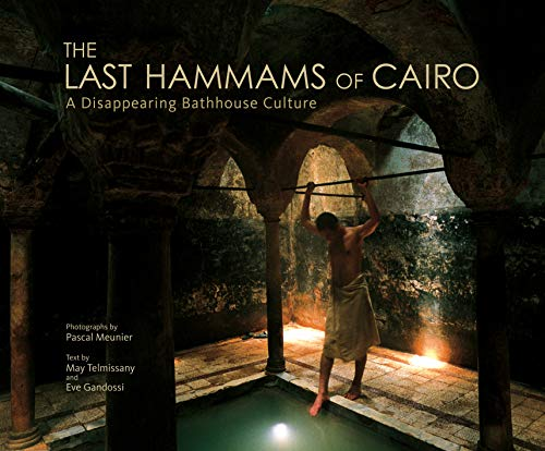 The Last Hammams of Cairo: A Disappearing Bathhouse Culture