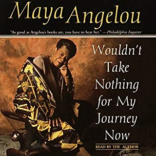 Wouldn't Take Nothing for My Journey Now                   By:                                                                                                                                 Maya Angelou                               Narrated by:                                                                                                                                 Maya Angelou                      Length: 1 hr and 24 mins     244 ratings     Overall 4.8