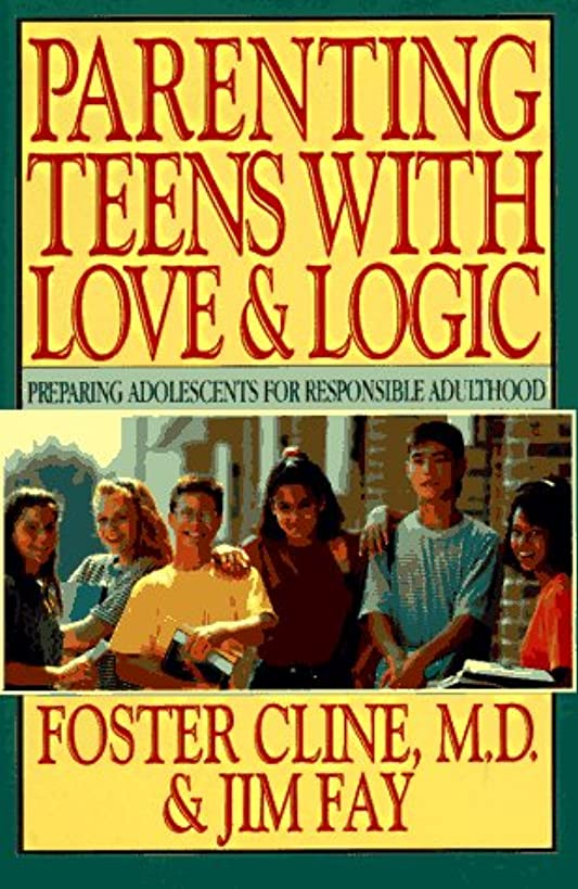 Parenting Teens With Love & Logic: Preparing Adolescents for Responsible Adulthood