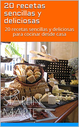 20 recetas sencillas y deliciosas: 20 recetas sencillas y deliciosas para cocinar desde casa