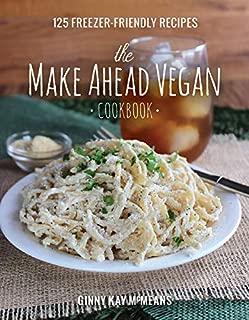 The Make Ahead Vegan Cookbook: 125 Freezer-Friendly Recipes