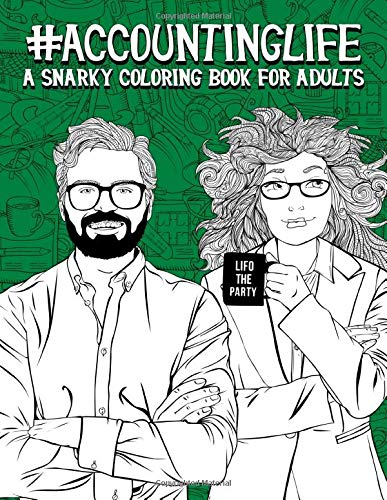 Accounting Life: A Snarky Coloring Book for Adults: A Funny Adult Coloring Book for Accountants, Bookkeepers, Comptrollers, CFOs & Accounting Students