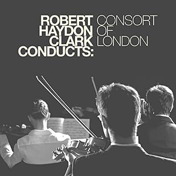 Robert Haydon Clark Conducts: Consort of London