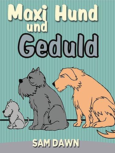 Kinderbücher: Maxi Hund und Geduld: Kinderbücher ab 2 - 8 jahre (Gutenachtgeschichten, Schlafenszeit, Gute-Nacht-Geschichten, Kinderbuch, Märchen, Vorlesegeschichten ... für Kinder) (German Edition)