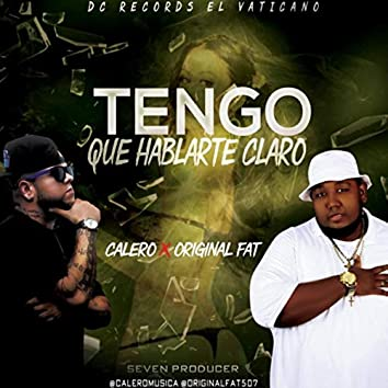 Tengo Que Hablarte Claro (feat. Original Fat)