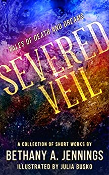 Severed Veil: Tales of Death and Dreams by [Bethany A. Jennings, Julia Busko]