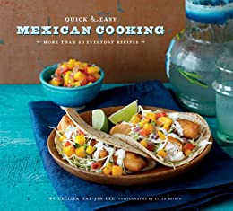Quick & Easy Mexican Cooking: More Than 80 Everyday Recipes (Quick & Easy (Chronicle Books)) by [Cecilia Hae-Jin Lee, Leigh Beisch]