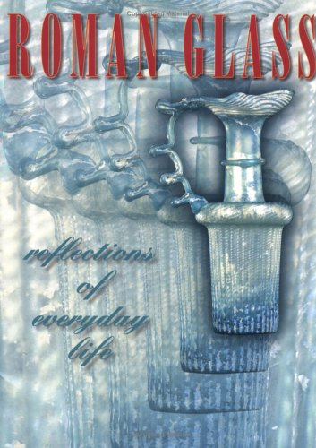 Roman Glass: Reflections of Everyday Life