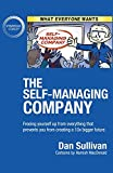 The Self-Managing Company: Freeing yourself up from everything that prevents you from creating a 10x bigger future.