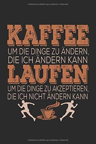 Kaffee Um Die Dinge Zu Ändern Die Ich Ändern Kann Laufen Um Die Dinge Zu Akzeptieren Die Ich Nicht Ändern Kann: Notizbuch Planer Tagebuch Schreibheft ... cm, A5, 6