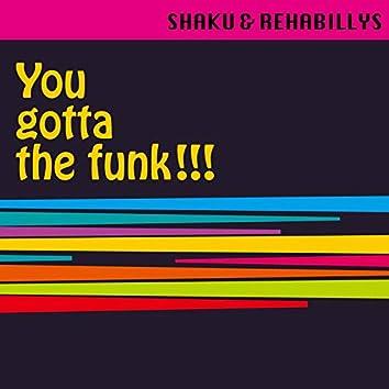 You gotta the funk!!!