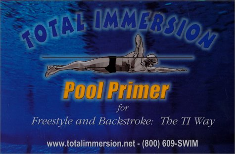 Total Immersion Pool Primer for Freestyle and Backstroke : The TI Way