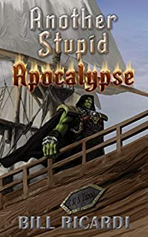 Another Stupid Apocalypse (Another Stupid Trilogy Book 3) by [Bill Ricardi, Hugor Rodriguez, Hugorky Rodriguez]