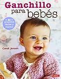 Ganchillo Para Bebés. 20 Proyectos Fáciles Y Rápidos (El Libro...