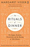 The Rituals of Dinner: The Origins, Evolution, Eccentricities and Meaning of Table Manners - Margaret Visser