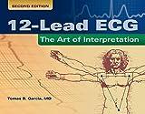 12-Lead ECG: The Art of Interpretation (Garcia, Introduction to 12-Lead ECG)