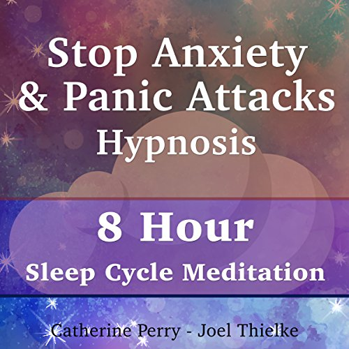 Stop Anxiety & Panic Attacks Hypnosis: 8 Hour Sleep Cycle Meditation Audiobook By Joel Thielke,                                                                                        Catherine Perry cover art