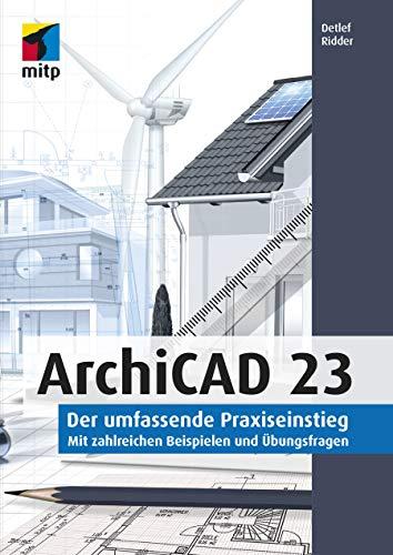 ArchiCAD 23: Der umfassende Praxiseinstieg. Mit zahlreichen Beispielen und Übungsfragen (mitp Professional)