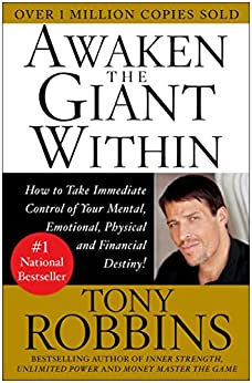 Awaken the Giant Within: How to Take Immediate Control of Your Mental, Emotional, Physical and Financial by [Tony Robbins]