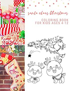Santa Claus Christmas Coloring Book For Kids Ages 4-12: Christmas Gifts For Boy , Girls & Preschool Toddlers 1st 2nd 3rd 4th Grade - 100 Pages Vol 7