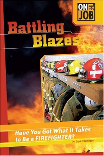Battling Blazes: Have You Got What It Takes to Be a Firefighter? (On the Job)