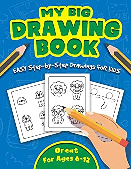 MY BIG DRAWING BOOK: Easy Techniques and Step-by-Step Drawings for Kids Ages 6-12 by [Little Fingers's Books]