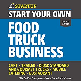 Start Your Own Food Truck Business (Second Edition)     Cart, Trailer, Kiosk, Standard and Gourmet Trucks Mobile Catering Bustaurant              Written by:                                                                                                                                 The Staff of Entrepreneur Media,                                                                                        Rich Mintzer                               Narrated by:                                                                                                                                 Barry Abrams                      Length: 6 hrs and 3 mins     Not rated yet     Overall 0.0
