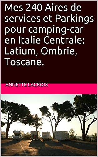 Mes 240 Aires de services et Parkings pour camping-car en Italie Centrale: Latium, Ombrie, Toscane. (French Edition)