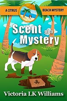SCENT OF A MYSTERY...A CITRUS BEACH MYSTERY (Citrus Beach Mysteries Book 2) by [Victoria LK Williams, Karen Kalbacher]