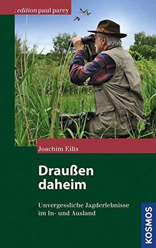 Draußen daheim: Unvergessliche Jagderlebnisse im In- und Ausland (Edition Paul Parey)