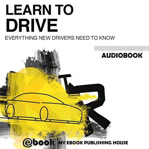 Learn to Drive     Everything New Drivers Need to Know              By:                                                                                                                                 My Ebook Publishing House                               Narrated by:                                                                                                                                 Matt Montanez                      Length: 1 hr and 29 mins     Not rated yet     Overall 0.0