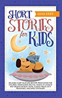 Short Stories for Kids: Relaxing Sleep Tales and Bedtime Meditations for Children. Mindfulness and Full Nights of Cuddles and Dreams for Busy Moms. Classic Fables with Princesses, Unicorns, Dinosaurs