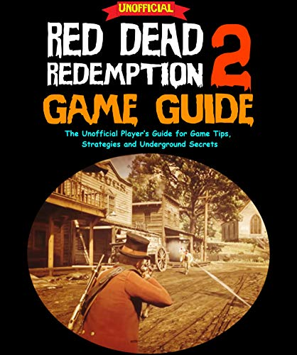 Red Dead Redemption 2 Guide: The Unofficial Player's Guide for Game Tips, Strategies and Underground Secrets (English Edition)