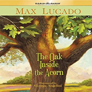 The Oak Inside the Acorn                   By:                                                                                                                                 Max Lucado                               Narrated by:                                                                                                                                 Nathan Larkin                      Length: 23 mins     37 ratings     Overall 4.8
