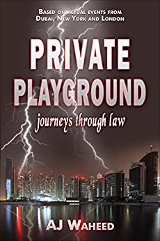 Private Playground: journeys through law by [AJ Waheed]