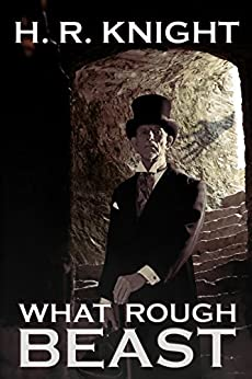 What Rough Beast by [H. R. Knight]
