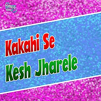 Kakahi Se Kesh Jharele (Bhojpuri song)