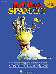 Monty Python\'S Spamalot: A New Musical Lovingly Ripped Off From The Motion Picture Monty Python And The Holy Grail (Easy Piano Vocal Selections)