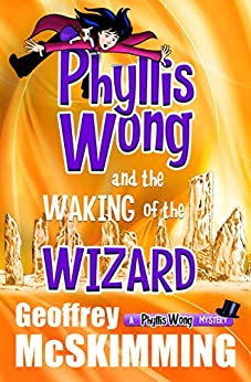 Phyllis Wong and the Waking of the Wizard: A Phyllis Wong Mystery (The Phyllis Wong Mysteries Book 3) by [Geoffrey McSkimming]