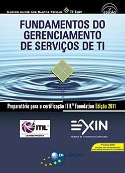 Fundamentos do Gerenciamento de Serviços de TI: Preparatório para a certificação ITIL® Foundation Edição 2011 (2ª edição) por [Marcos André dos Santos Freitas]