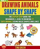 Drawing Animals Shape By Shape: The Step By Step Guide For Beginners & Kids To Drawing 27 Cute Animals Using Basic Shapes And Lines (BOOK 2).