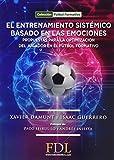 El Entrenamiento Sistémico Basado en las emociones.: Propuesta para la optimización del jugador en el fútbol formativo.