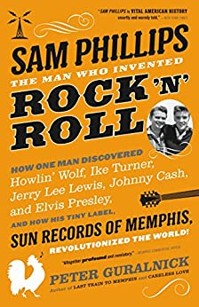 Sam Phillips: The Man Who Invented Rock 'n' Roll by [Peter Guralnick]