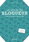 Le guide du blogueur - Créer un business avec son blog