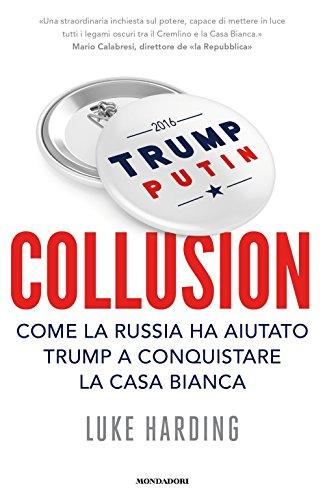 Collusion. Come la Russia ha aiutato Trump a conquistare la Casa Bianca