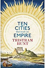 Ten Cities that Made an Empire by Tristram Hunt (2014-06-05) Relié