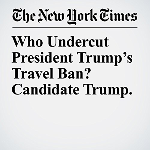 Who Undercut President Trump's Travel Ban? Candidate Trump. copertina